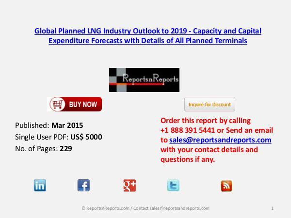 Global Planned LNG Market 2015 Industry Outlook to 2019 Mar 2015