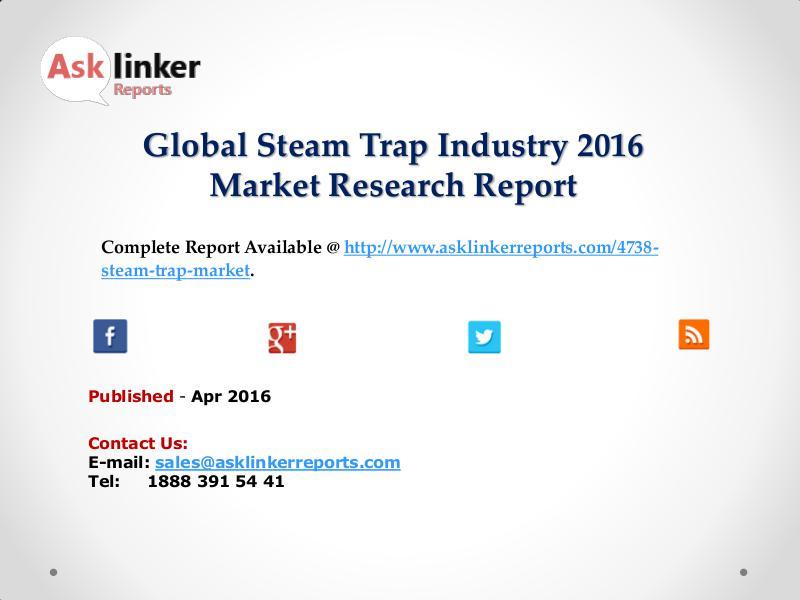 Steam Trap Market Development and Import/Export Consumption Trend Apr 2016