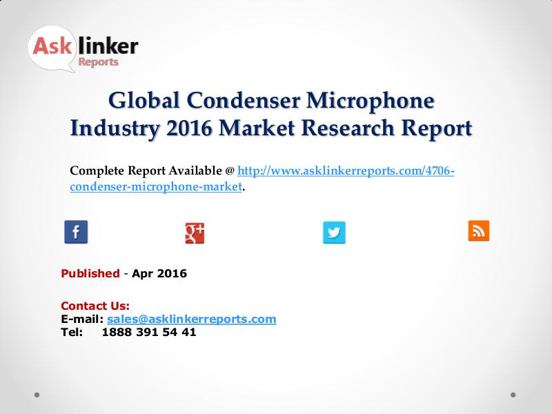 Global Condenser Microphone Market 2016 Investment Feasibility Apr 2016