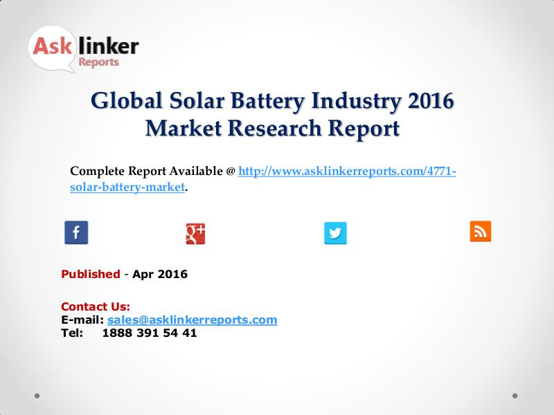 Global Solar Battery Market Analysis of Key Manufacturers 2016 Apr 2016