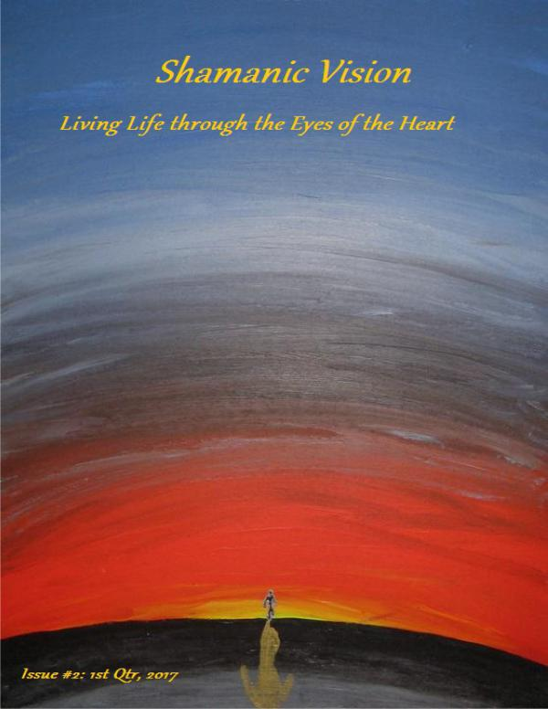 Shamanic Vision: Living Life through the Eyes of the Heart 1st Quarter, 2017