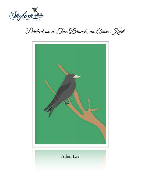 Poems by Aden Lee and Padma, Skylark Press Studio Perched on a Branch: An Asian Koel