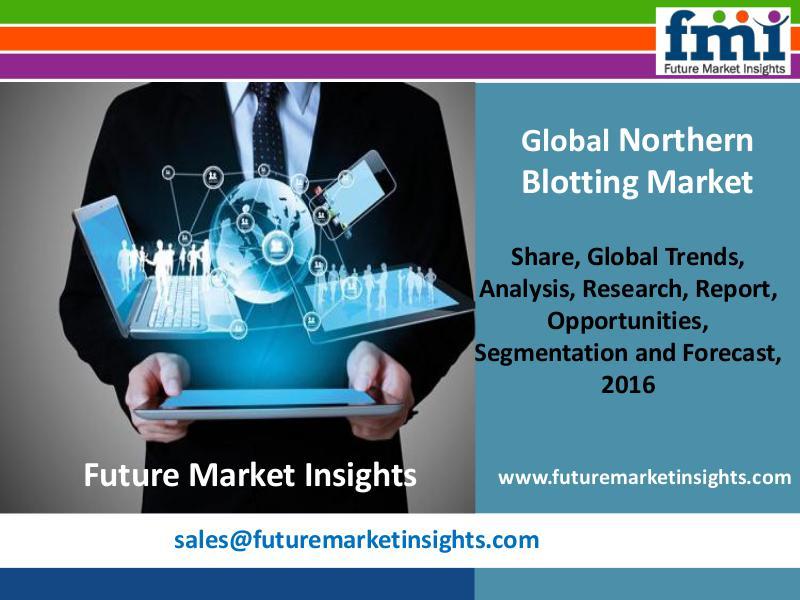 Northern Blotting Market Growth and Segments,2016-2026 FMI