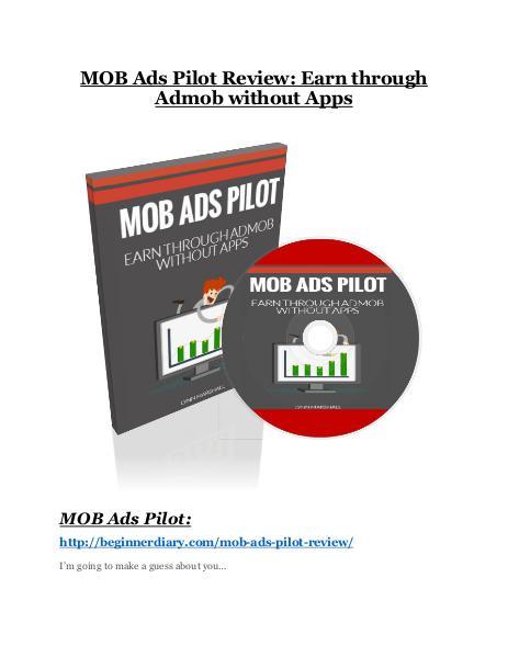 Mob Ads Pilot Review & GIANT Bonus Mob Ads Pilot review-(SHOCKED) $21700 bonuses