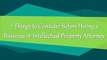 7 Things to Consider Before Hiring a Intellectual Property
