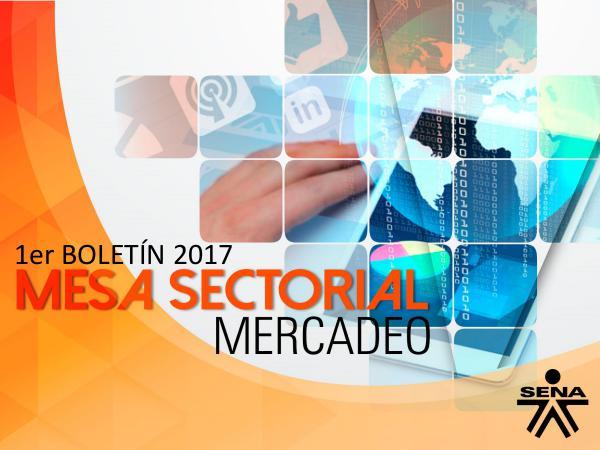 Mesa Sectorial Mercadeo Primer Boletín Mesa Sectorial de Mercadeo 2017