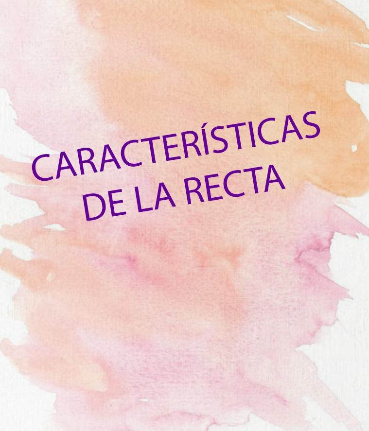 CARACTERÍSTICAS DE LA RECTA e la recta