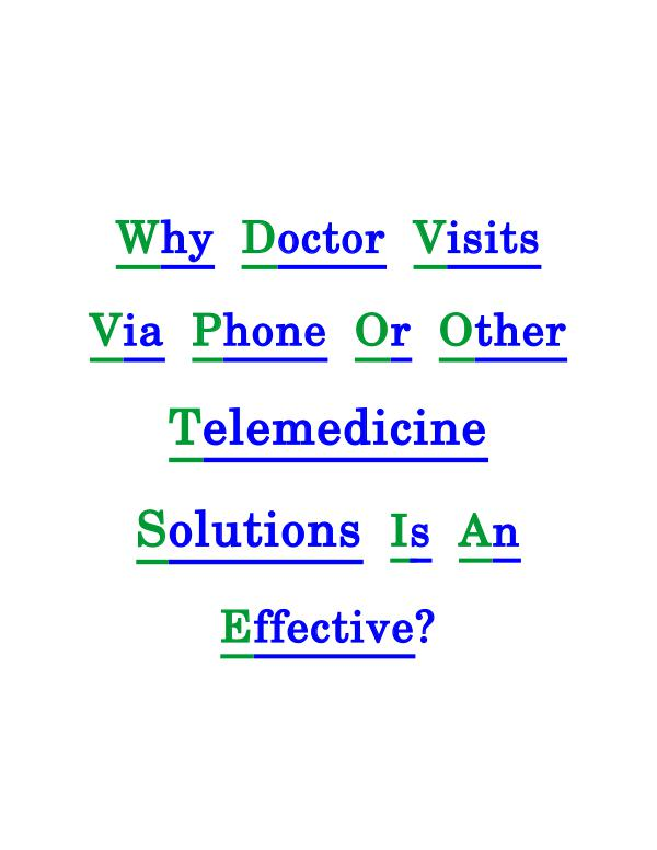 Telemedicine Solutions Changing The Medical World Why doctor visits via Phone or Other Telemedicine