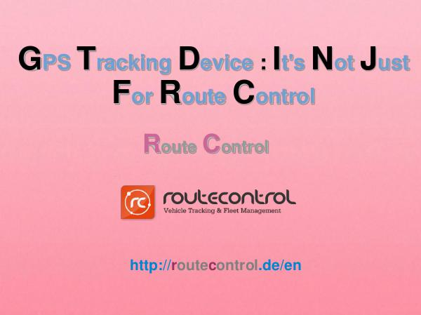 GPS Tracking Device : It's Not Just For Route Control Route Control