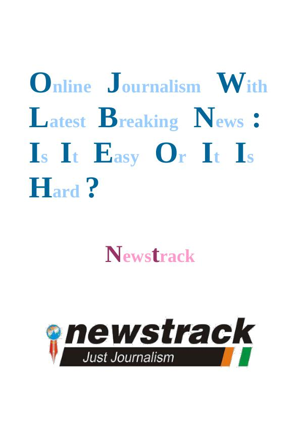 Online Journalism With Latest Breaking News: Is It Easy Or It Is Hard Online Journalism With Latest Breaking News - Is I