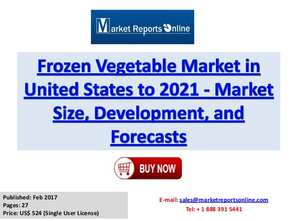 2017 Frozen Vegetable Industry United States Market Trends, Share, Si Frozen Vegetable Market in United States to 2021 -