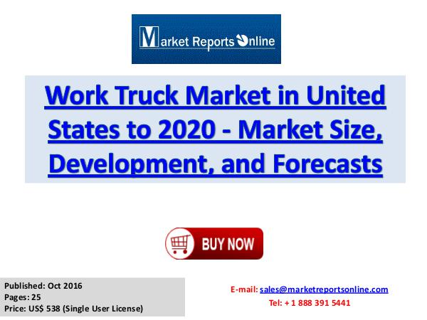 Work Truck Market Research Report and Trends Forecasts 2017 to 2020 Work Truck Market in United States to 2020 - Marke
