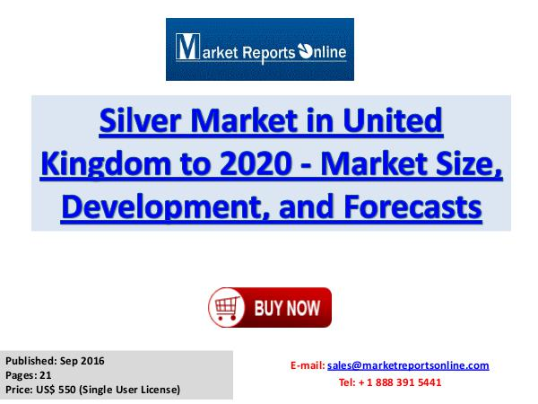 Silver Industry 2017 Market Size, Share and Growth Analysis Research Silver Market in United Kingdom to 2020 - Market S