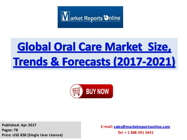 Oral Care Market Research Report and Trends Forecasts 2017 to 2021 Oral Care Market Global Analysis 2017