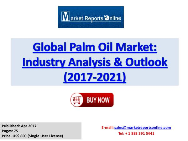 Palm Oil Industry Growth Analysis and Forecasts To 2021 Global Palm Oil Market Industry Analysis