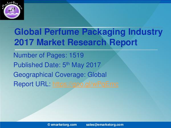 Global Perfume Packaging Market Research Report 2017 Analysis of Perfume Packaging Market Based On Indu