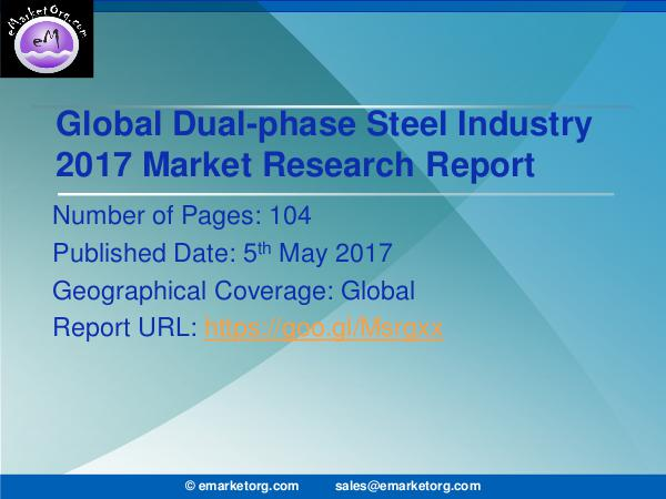 Global Dual-phase Steel Market Research Report 2017 Dual-Phase Steel Market Overall Revenue, Key Indus