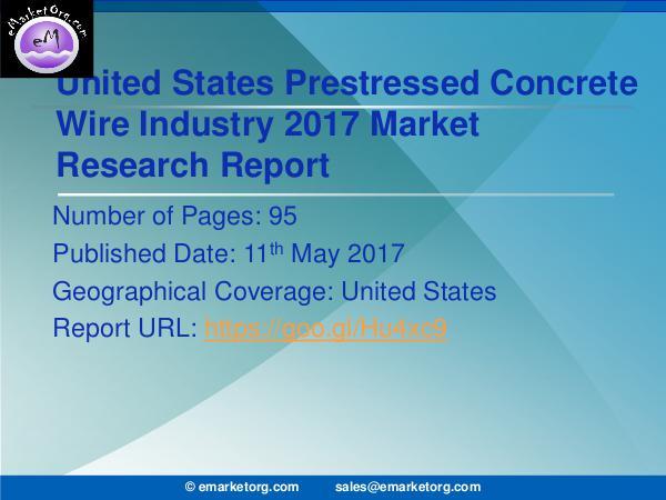 United States Prestressed Concrete Wire Market Report 2017 United States Prestressed Concrete Wire Market is