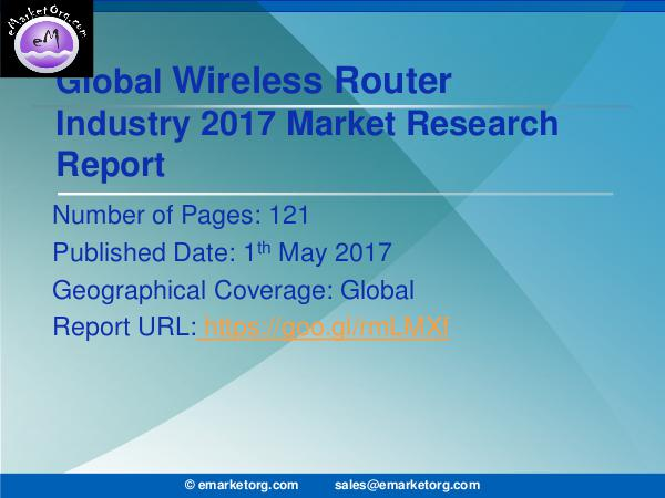 Global Wireless Router Market Research Report 2017 Wireless Router Market Size, Research, Trends, Sal