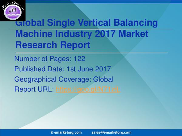 Global Single Vertical Balancing Machine Market Research Report Single Vertical Balancing Machine Market Features,