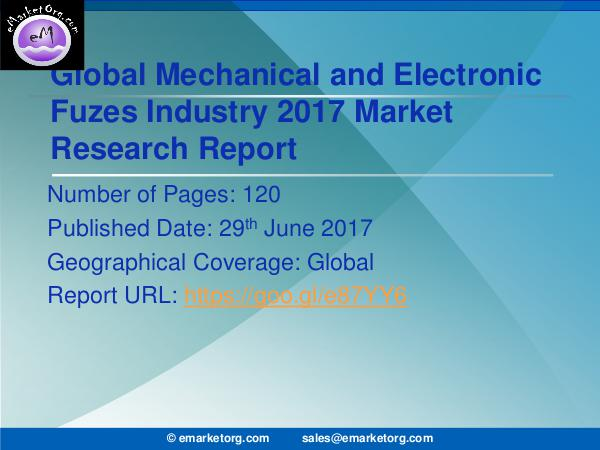 Mechanical and Electronic Fuzes Market Research Report 2017-2022 Mechanical and Electronic Fuzes Market is well ana