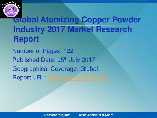 Global Atomizing Copper Powder Market Research Report 2017 Atomizing Copper Powder Market by Type, Applicatio