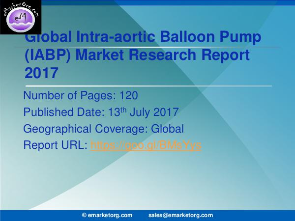 Global Intra-aortic Balloon Pump (IABP) Market Research Report 2017 Intra-aortic Balloon Pump (IABP) Market Business P