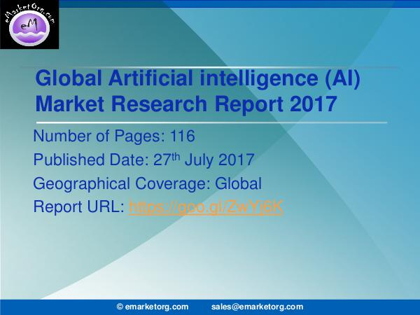 Global Artificial Intelligence (AI) Market Research Report 2017 Artificial Intelligence (AI) Market Size, Research