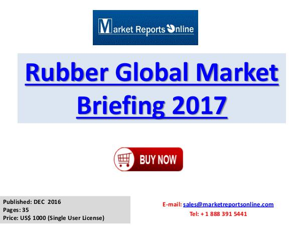 Global Rubber Market Overview Report 2017 Rubber Global Market Briefing 2017