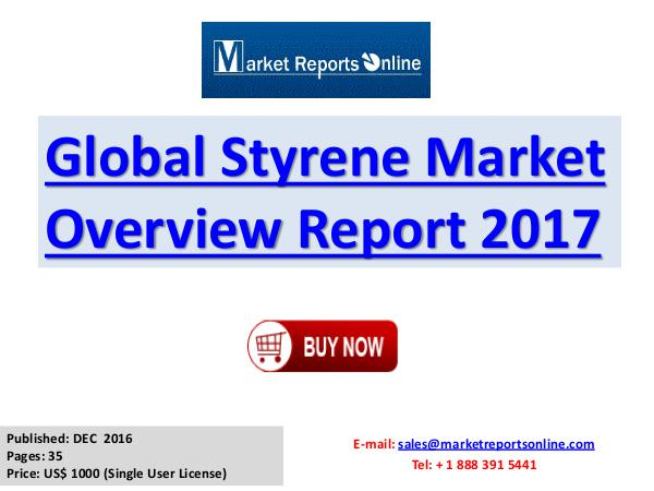 Global Styrene Market Overview Report 2017 Styrene Global Market Briefing 2017