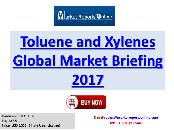 Global Styrene Industry Report 2017 Services Toluene and Xylenes Global Market Briefing 2017