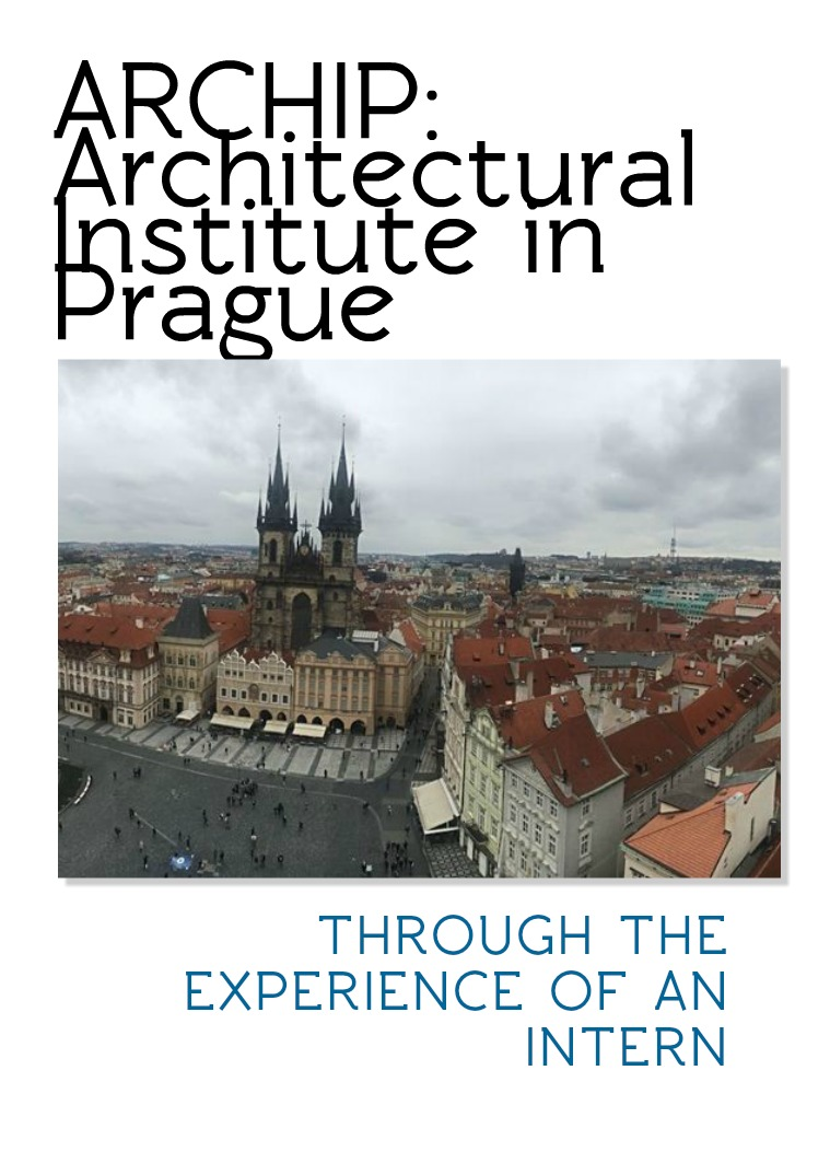 ARCHIP: Architectural Institute in Prague- Experienced by an Intern I