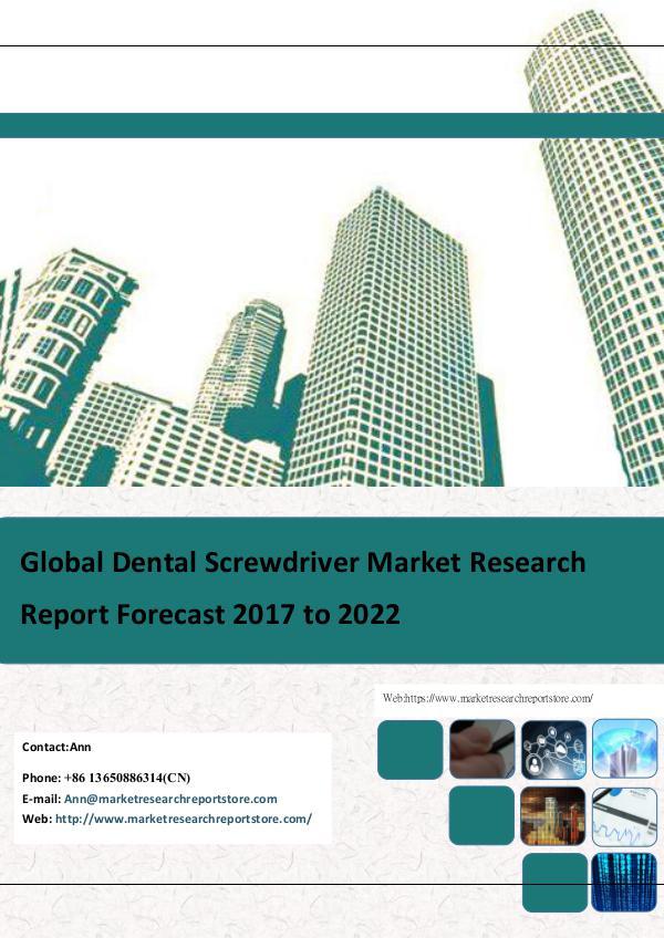 Market Research Report Store Global Dental Screwdriver Market Research Report F