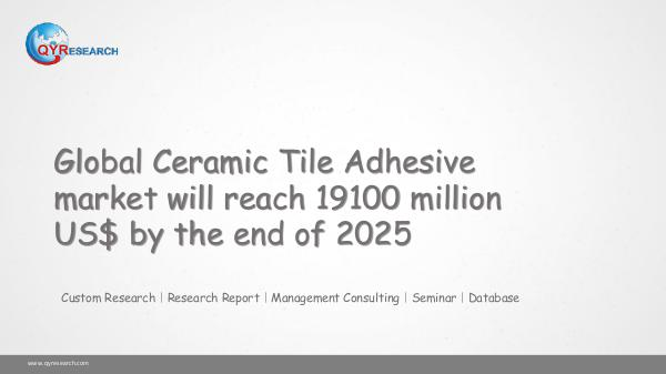 QYR Market Research Global Ceramic Tile Adhesive market research