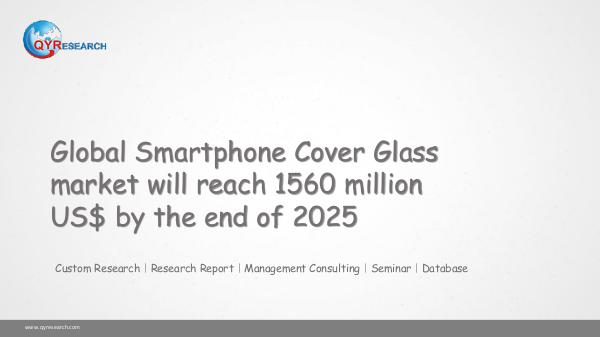 QYR Market Research Global Smartphone Cover Glass market research
