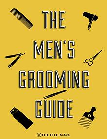 The Idle Man Presents The Men's Grooming Guide