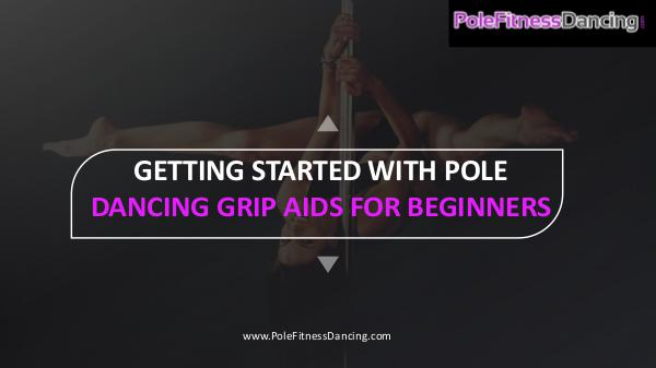 Getting Started With Pole Dancing Grip Aids For Beginners Getting Started With Pole Dancing Grip Aids For Be