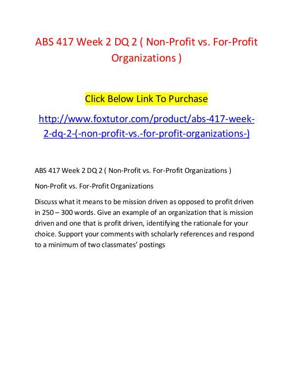 ABS 417 Week 2 DQ 2 ( Non-Profit vs. For-Profit Organizations ) ABS 417 Week 2 DQ 2 ( Non-Profit vs. For-Profit Or