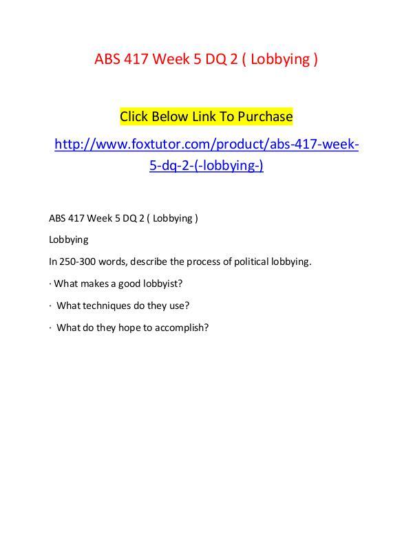 ABS 417 Week 5 DQ 2 ( Lobbying ) ABS 417 Week 5 DQ 2 ( Lobbying )