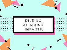 DILE NO AL ABUSO INFANTIL