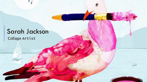 Sarah Jackson Sarah Jasckson- Collage Artist