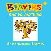 Beavers can do anything.