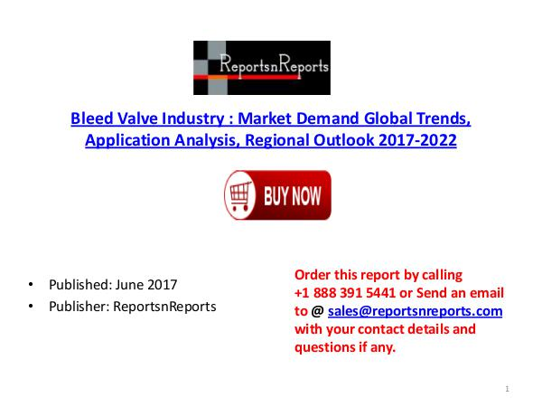 Global Bleed Valve Industry 2017-2022 Growth, Trends and Size Researc Bleed Valve  PDF DOC 4.( 23  JUNE)