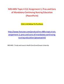 NRS 440V Topic 4 CLC Assignment 1; Pros and Cons of Mandatory Continu