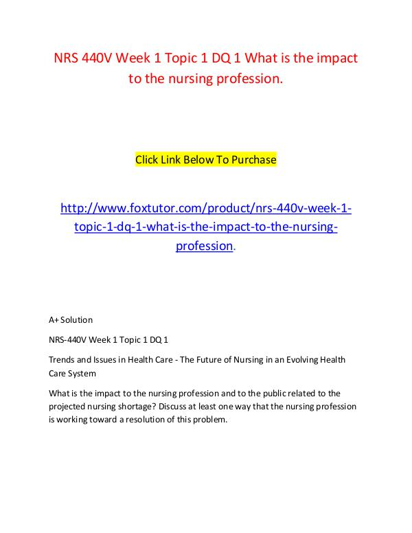 NRS 440V Week 1 Topic 1 DQ 1 What is the impact to the nursing profes NRS 440V Week 1 Topic 1 DQ 1 What is the impact to