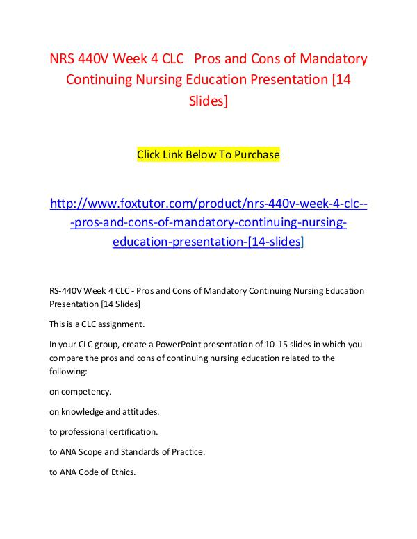 NRS 440V Week 4 CLC   Pros and Cons of Mandatory Continuing Nursing E NRS 440V Week 4 CLC   Pros and Cons of Mandatory C