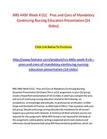 NRS 440V Week 4 CLC   Pros and Cons of Mandatory Continuing Nursing E