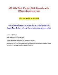 NRS 440V Week 4 Topic 4 DQ 2 Discuss how the CMS reimbursement rules