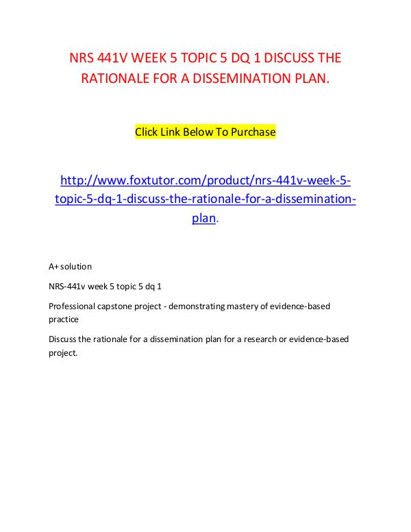 NRS 441V WEEK 5 TOPIC 5 DQ 1 DISCUSS THE RATIONALE FOR A DISSEMINATIO NRS 441V WEEK 5 TOPIC 5 DQ 1 DISCUSS THE RATIONALE