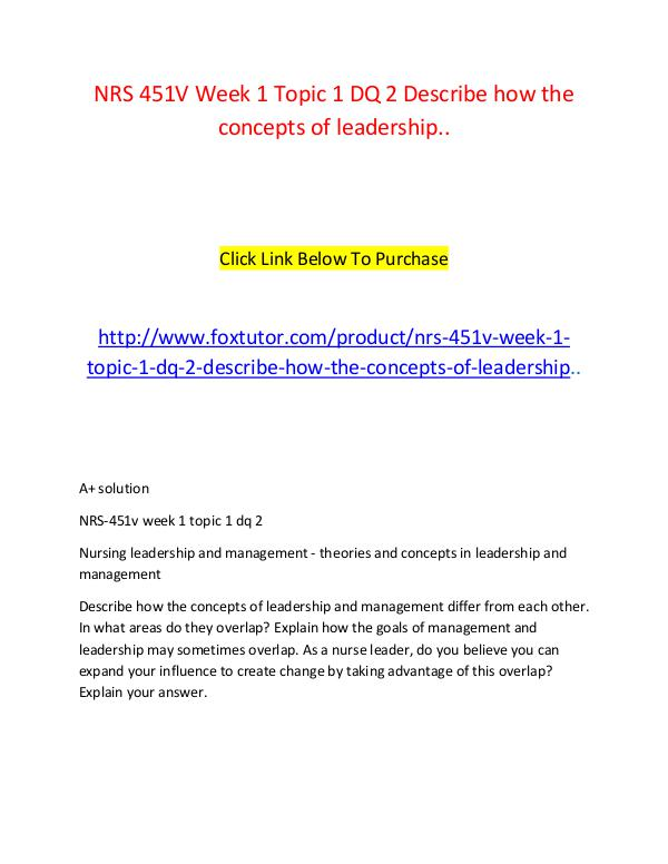 NRS 451V Week 1 Topic 1 DQ 2 Describe how the concepts of leadership. NRS 451V Week 1 Topic 1 DQ 2 Describe how the conc